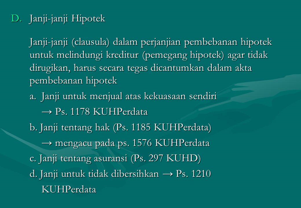 D.Janji-janji Hipotek Janji-janji (clausula) dalam perjanjian pembebanan hipotek untuk melindungi kreditur (pemegang hipotek) agar tidak dirugikan, ha