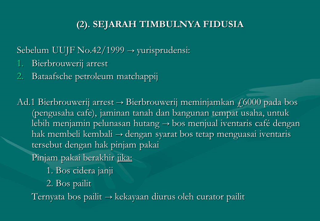 (2). SEJARAH TIMBULNYA FIDUSIA Sebelum UUJF No.42/1999 → yurisprudensi: 1.Bierbrouwerij arrest 2.Bataafsche petroleum matchappij Ad.1 Bierbrouwerij ar