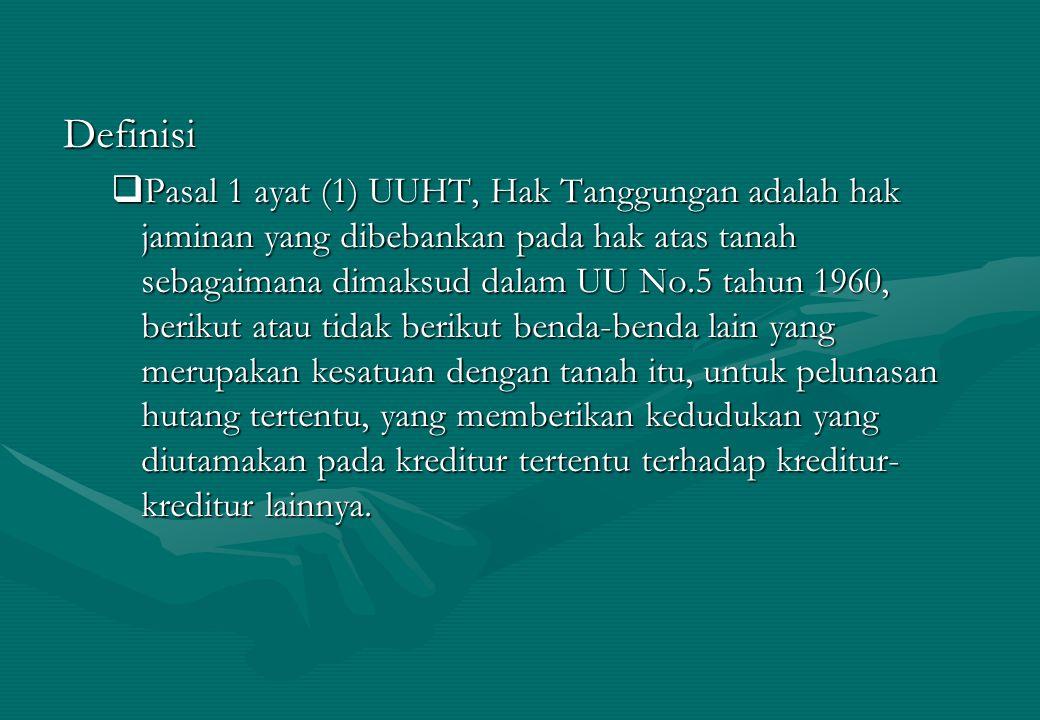 Definisi  Pasal 1 ayat (1) UUHT, Hak Tanggungan adalah hak jaminan yang dibebankan pada hak atas tanah sebagaimana dimaksud dalam UU No.5 tahun 1960,