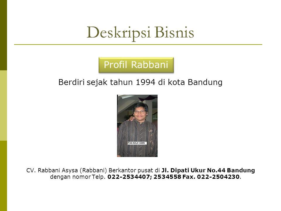 Deskripsi Bisnis Berdiri sejak tahun 1994 di kota Bandung CV. Rabbani Asysa (Rabbani) Berkantor pusat di Jl. Dipati Ukur No.44 Bandung dengan nomor Te