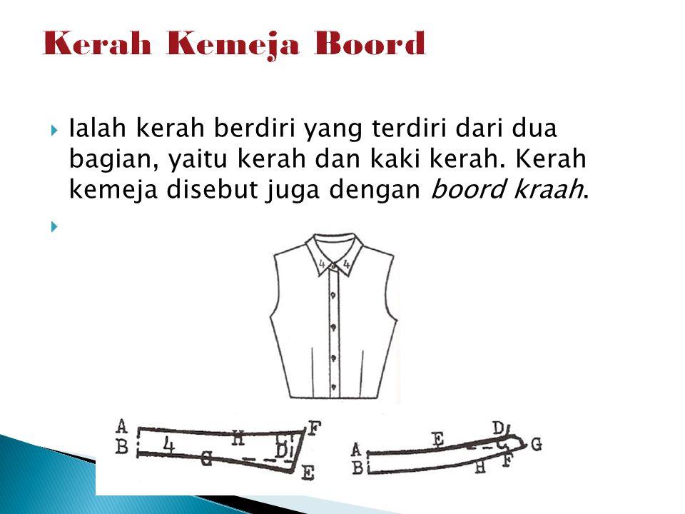  Ialah kerah berdiri yang terdiri dari dua bagian, yaitu kerah dan kaki kerah. Kerah kemeja disebut juga dengan boord kraah.
