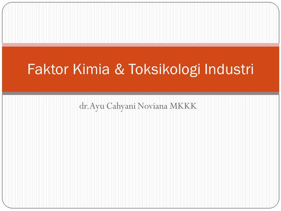 dr.Ayu Cahyani Noviana MKKK Faktor Kimia & Toksikologi Industri