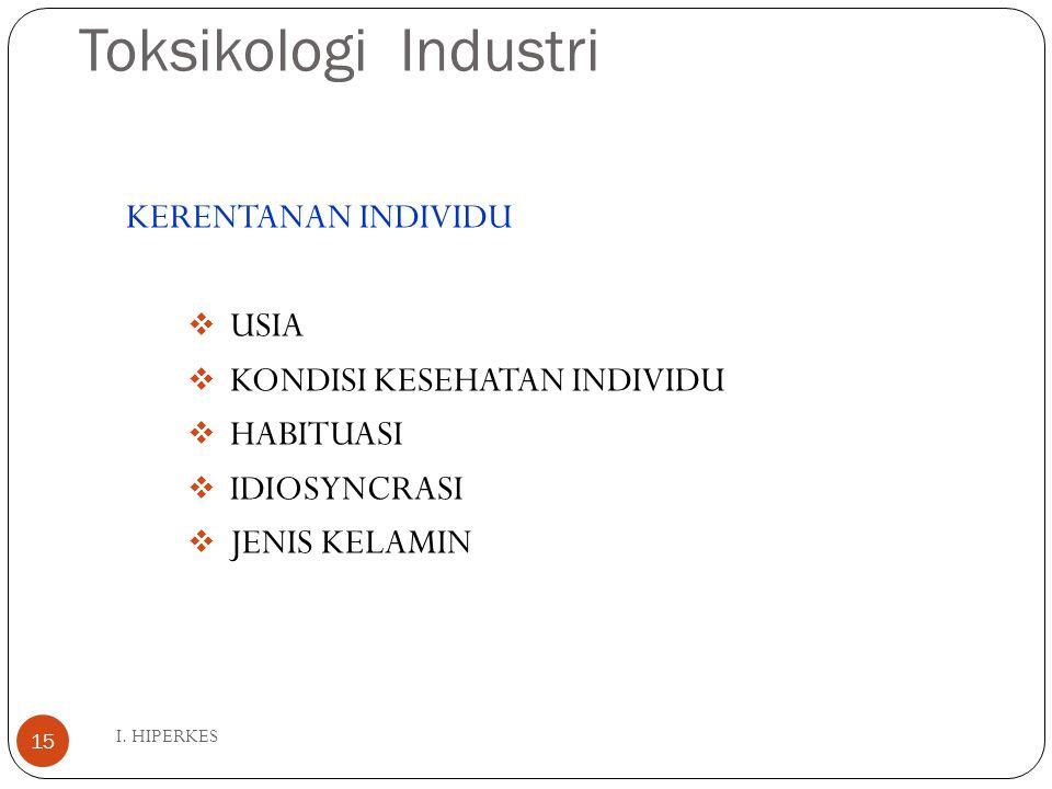 Toksikologi Industri I. HIPERKES 15 KERENTANAN INDIVIDU  USIA  KONDISI KESEHATAN INDIVIDU  HABITUASI  IDIOSYNCRASI  JENIS KELAMIN