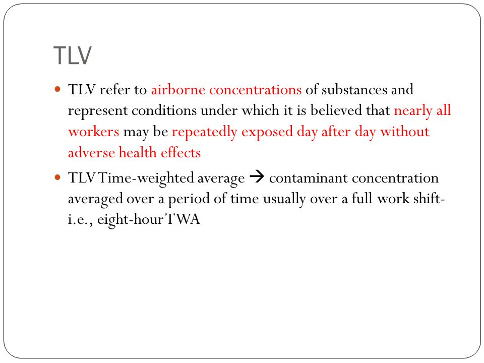 TLV TLV refer to airborne concentrations of substances and represent conditions under which it is believed that nearly all workers may be repeatedly e