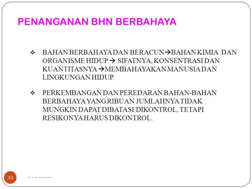 PENANGANAN BHN BERBAHAYA I. HIPERKES 33  BAHAN BERBAHAYA DAN BERACUN  BAHAN KIMIA DAN ORGANISME HIDUP  SIFATNYA, KONSENTRASI DAN KUANTITASNYA  MEM