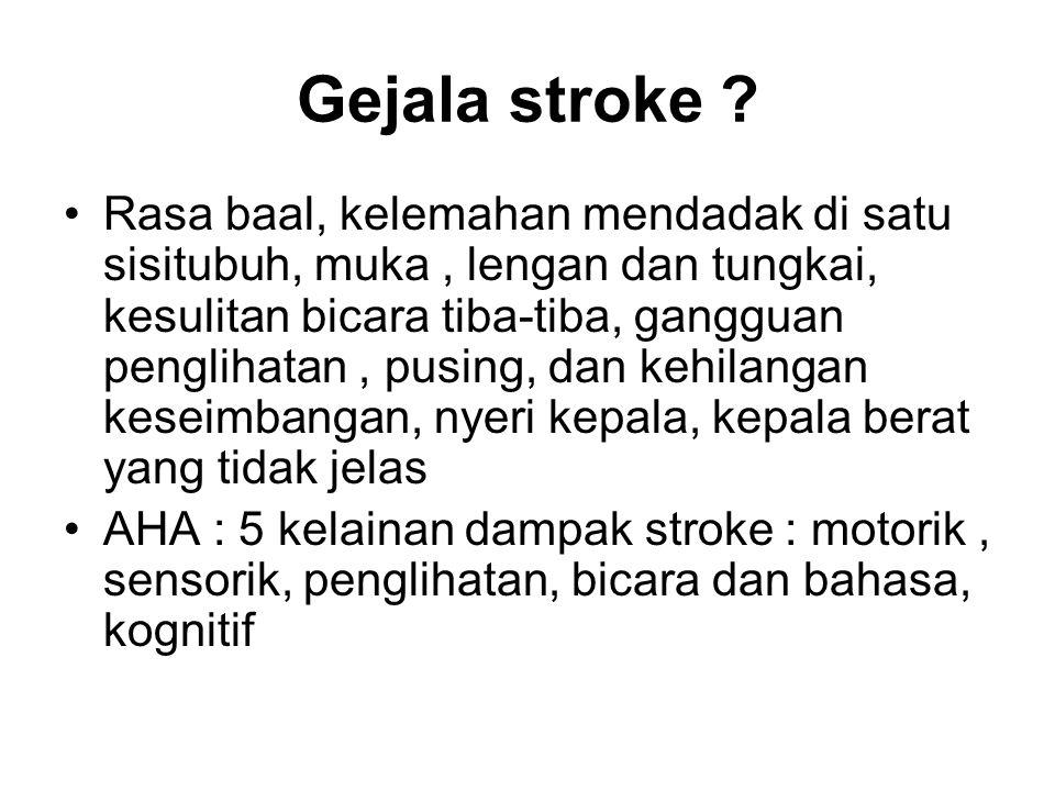 Gejala stroke ? Rasa baal, kelemahan mendadak di satu sisitubuh, muka, lengan dan tungkai, kesulitan bicara tiba-tiba, gangguan penglihatan, pusing, d