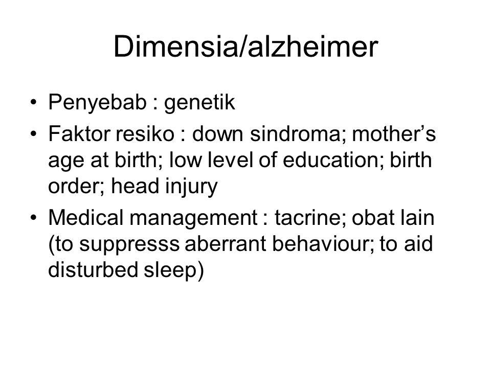 Dimensia/alzheimer Penyebab : genetik Faktor resiko : down sindroma; mother's age at birth; low level of education; birth order; head injury Medical m