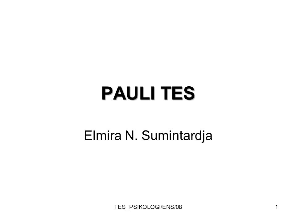 TES_PSIKOLOGI/ENS/081 PAULI TES Elmira N. Sumintardja