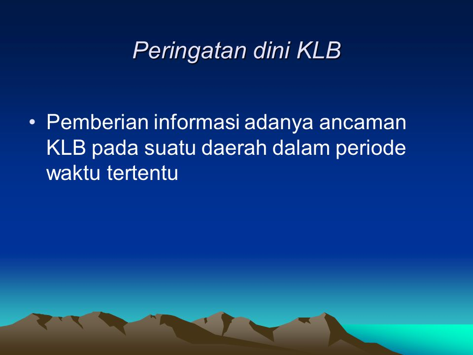 Peringatan dini KLB Pemberian informasi adanya ancaman KLB pada suatu daerah dalam periode waktu tertentu