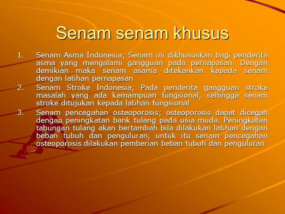 Senam senam khusus 1.Senam Asma Indonesia; Senam ini dikhususkan bagi penderita asma yang mengalami gangguan pada pernapasan.