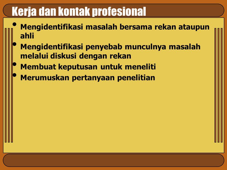 Kerja dan kontak profesional Mengidentifikasi masalah bersama rekan ataupun ahli Mengidentifikasi penyebab munculnya masalah melalui diskusi dengan re