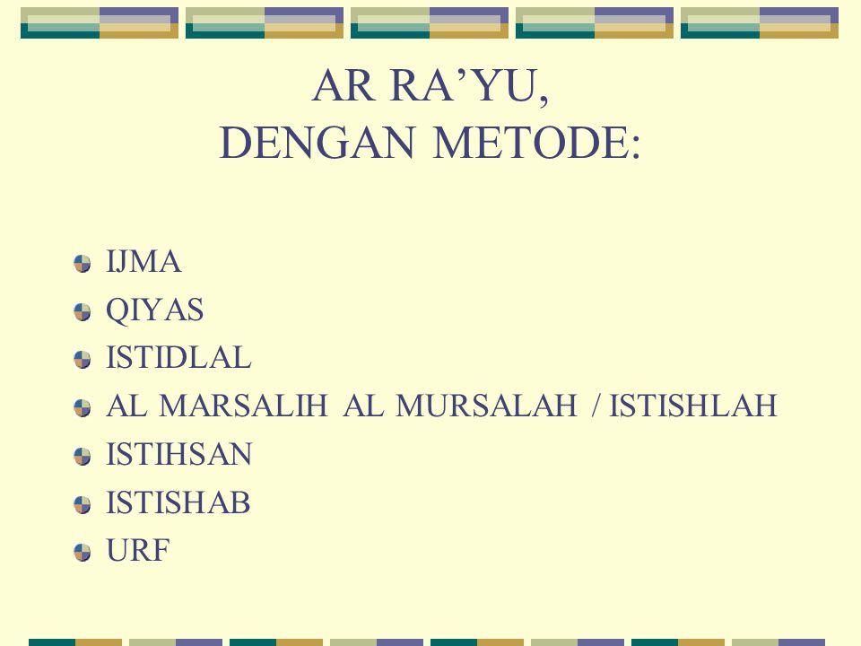 AR RA'YU, DENGAN METODE: IJMA QIYAS ISTIDLAL AL MARSALIH AL MURSALAH / ISTISHLAH ISTIHSAN ISTISHAB URF
