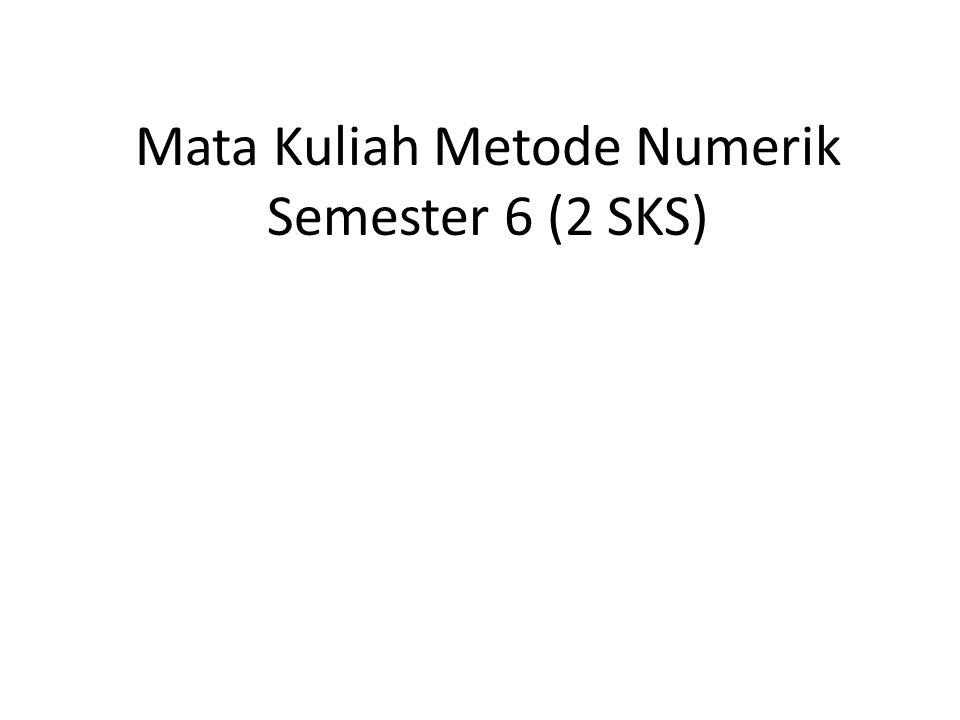 Mata Kuliah Metode Numerik Semester 6 (2 SKS)