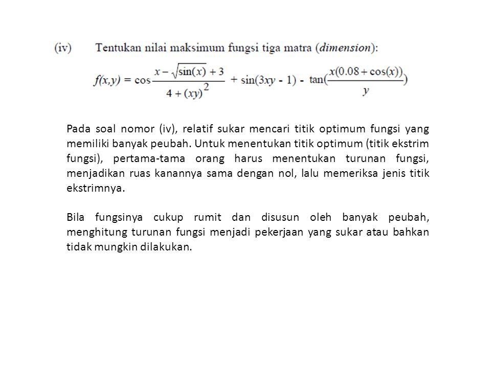 Pada soal nomor (iv), relatif sukar mencari titik optimum fungsi yang memiliki banyak peubah.