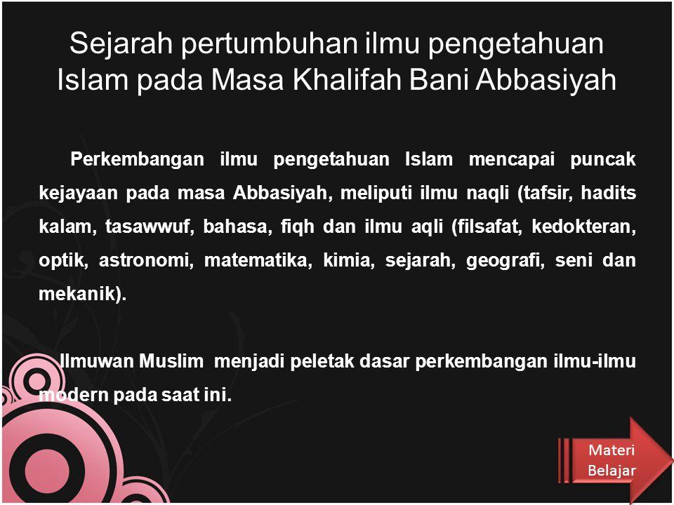 Para ilmuwan dimasa Bani Umayyah : 1.Khalid ibn Yazid ahli ilmu Kimia dan Kedokteran 2.Al Walid ibn Abdul Malik ahli pada bimaristan (ahli rumah sakit) 3.Umar ibn Abdul Aziz ahli pembukuan hadits-hadits Nabi secara lengkap 4.Abdul Malik ibn Marwan ahli ilmu logika Sejarah pertumbuhan ilmu pengetahuan Islam pada Masa Khalifah Bani Umayyah Materi Belajar Materi Belajar