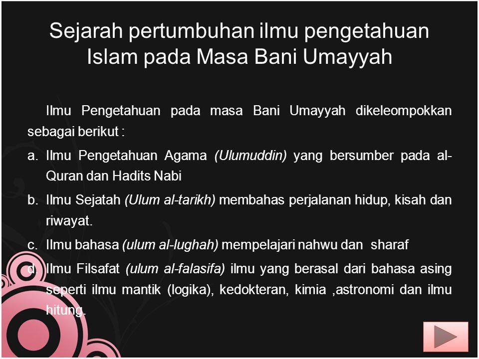 Dengan bimbingan Rasulullah munculah para sahabat Yang memiliki kemampuan dalam bidangnya : a.Umar ibn Khattab ahli dalam bidang hukum dan manajemen lembaga pemerintahan.