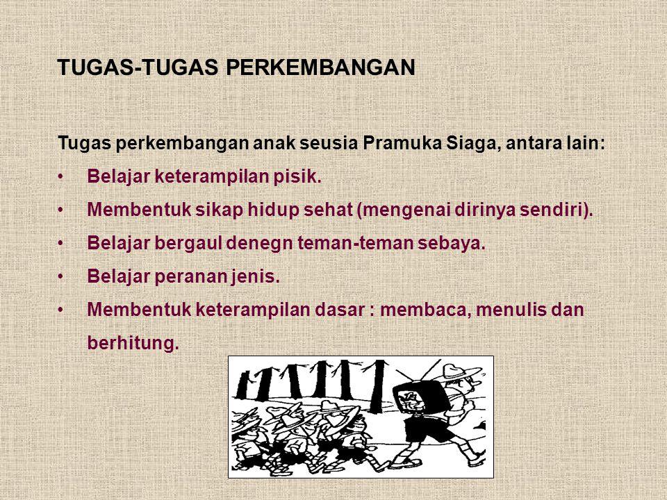 TUGAS-TUGAS PERKEMBANGAN Tugas perkembangan anak seusia Pramuka Siaga, antara lain: Belajar keterampilan pisik.