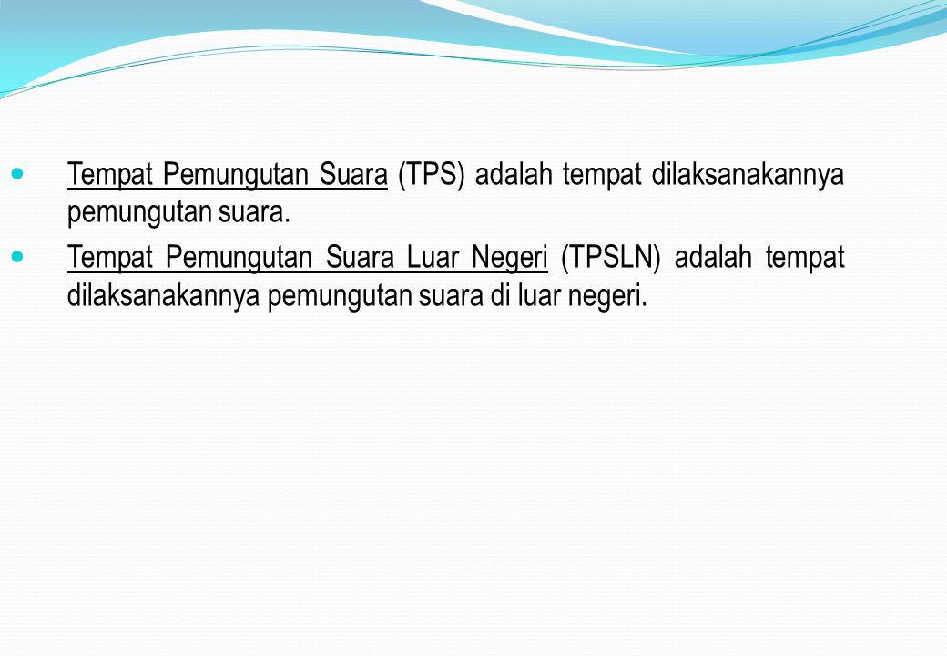 Tempat Pemungutan Suara (TPS) adalah tempat dilaksanakannya pemungutan suara. Tempat Pemungutan Suara Luar Negeri (TPSLN) adalah tempat dilaksanakanny