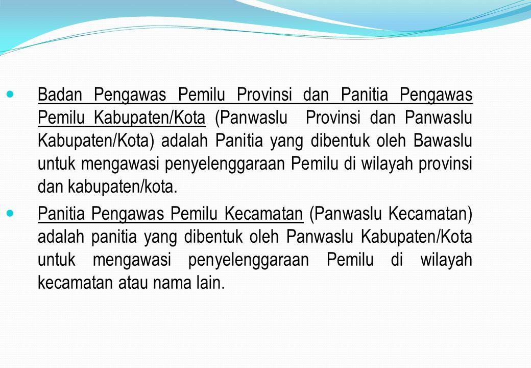 Badan Pengawas Pemilu Provinsi dan Panitia Pengawas Pemilu Kabupaten/Kota (Panwaslu Provinsi dan Panwaslu Kabupaten/Kota) adalah Panitia yang dibentuk