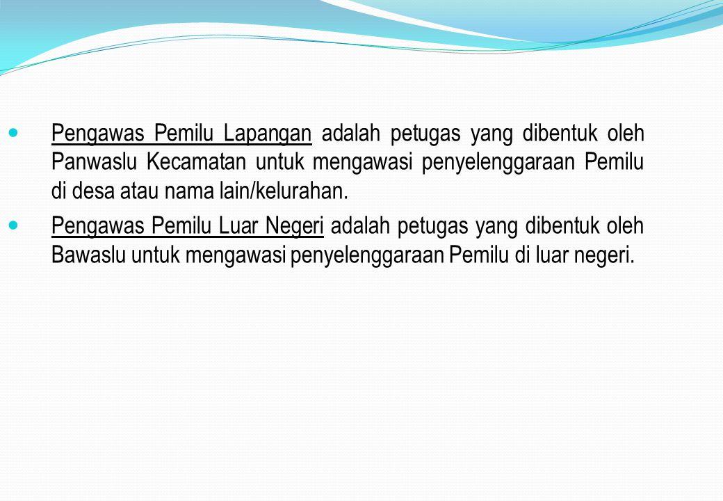 Pengawas Pemilu Lapangan adalah petugas yang dibentuk oleh Panwaslu Kecamatan untuk mengawasi penyelenggaraan Pemilu di desa atau nama lain/kelurahan.