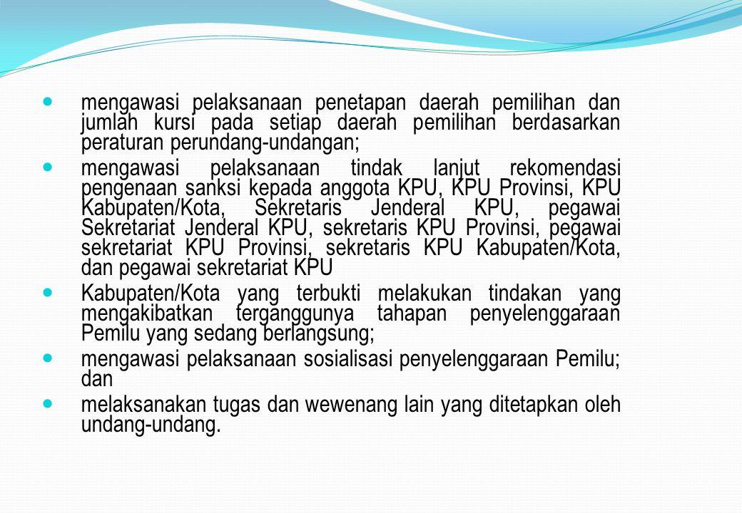 mengawasi pelaksanaan penetapan daerah pemilihan dan jumlah kursi pada setiap daerah pemilihan berdasarkan peraturan perundang-undangan; mengawasi pel