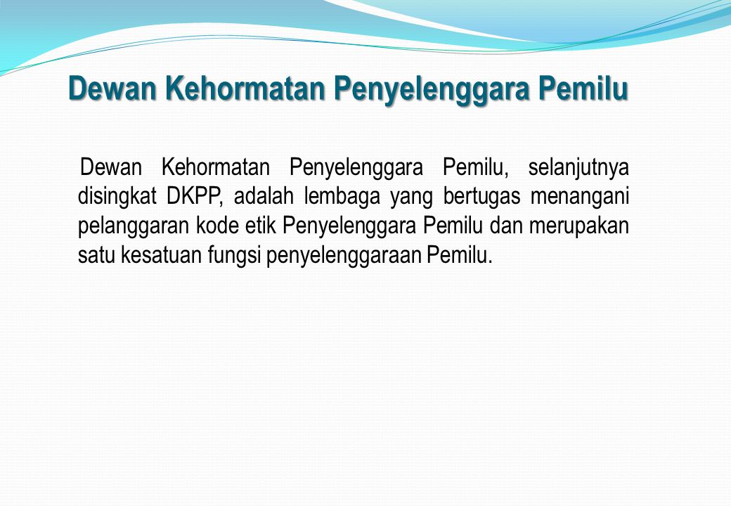 Dewan Kehormatan Penyelenggara Pemilu Dewan Kehormatan Penyelenggara Pemilu, selanjutnya disingkat DKPP, adalah lembaga yang bertugas menangani pelang