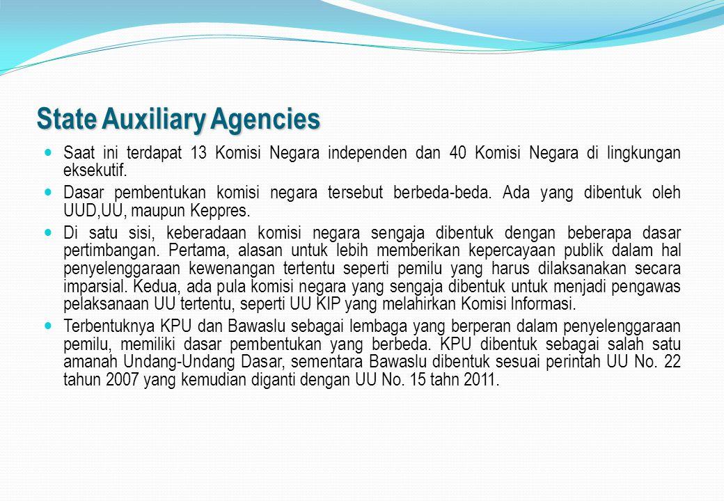 State Auxiliary Agencies Saat ini terdapat 13 Komisi Negara independen dan 40 Komisi Negara di lingkungan eksekutif. Dasar pembentukan komisi negara t