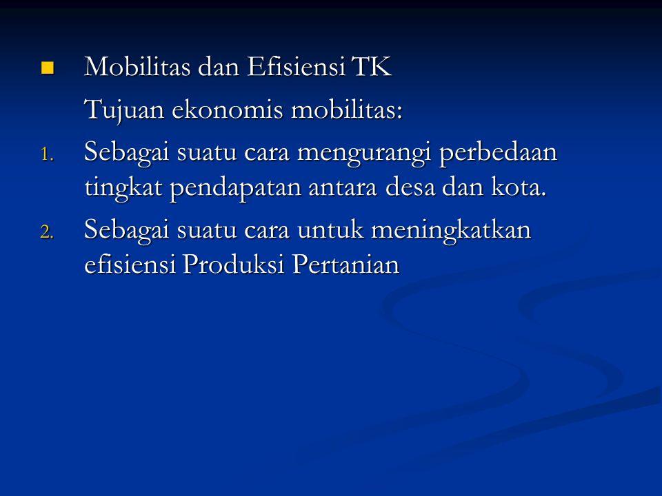 Mobilitas dan Efisiensi TK Mobilitas dan Efisiensi TK Tujuan ekonomis mobilitas: 1. Sebagai suatu cara mengurangi perbedaan tingkat pendapatan antara
