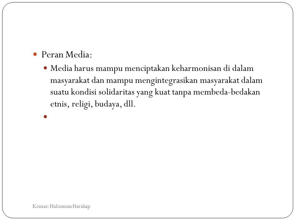 Peran Media: Media harus mampu menciptakan keharmonisan di dalam masyarakat dan mampu mengintegrasikan masyarakat dalam suatu kondisi solidaritas yang
