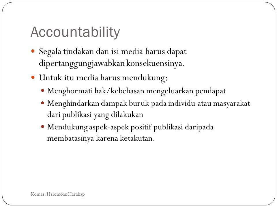 Accountability Segala tindakan dan isi media harus dapat dipertanggungjawabkan konsekuensinya. Untuk itu media harus mendukung: Menghormati hak/kebeba