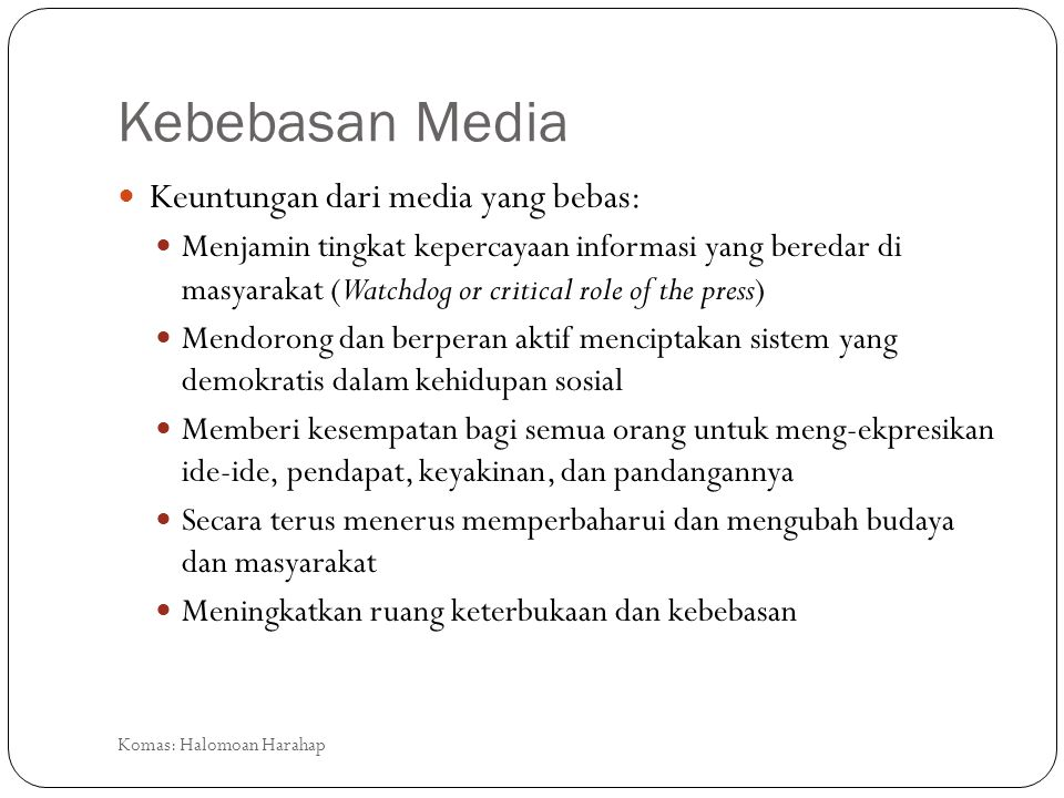 Kebebasan Media Keuntungan dari media yang bebas: Menjamin tingkat kepercayaan informasi yang beredar di masyarakat (Watchdog or critical role of the
