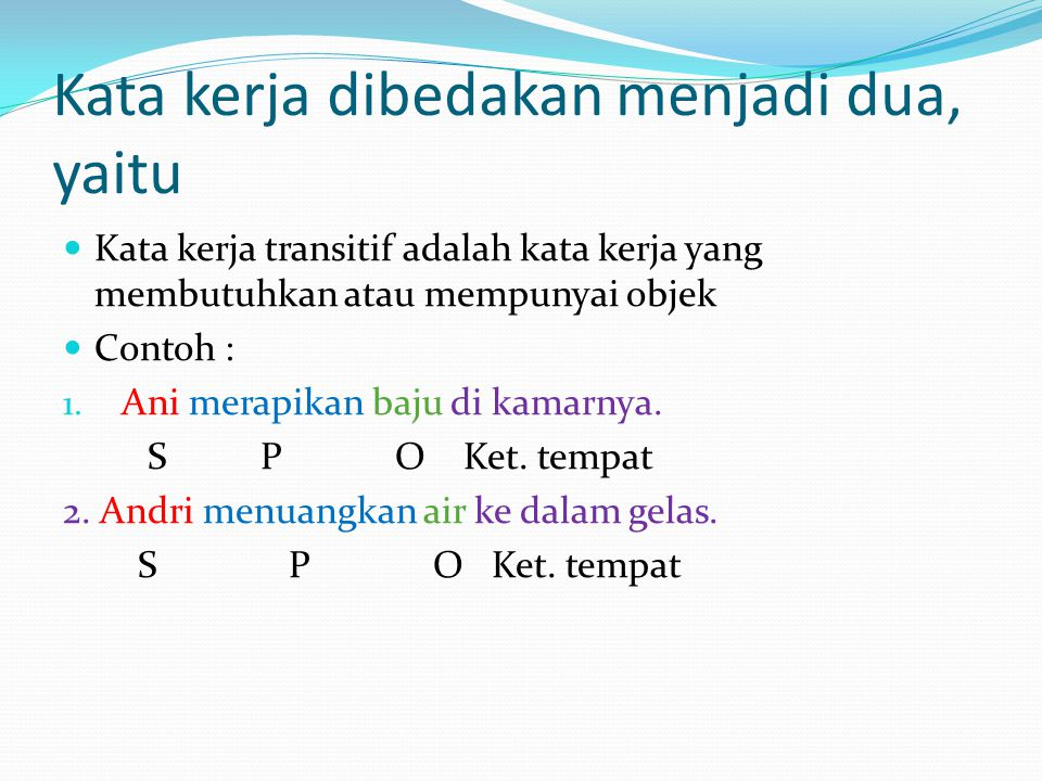 Kata kerja dibedakan menjadi dua, yaitu Kata kerja transitif adalah kata kerja yang membutuhkan atau mempunyai objek Contoh : 1.