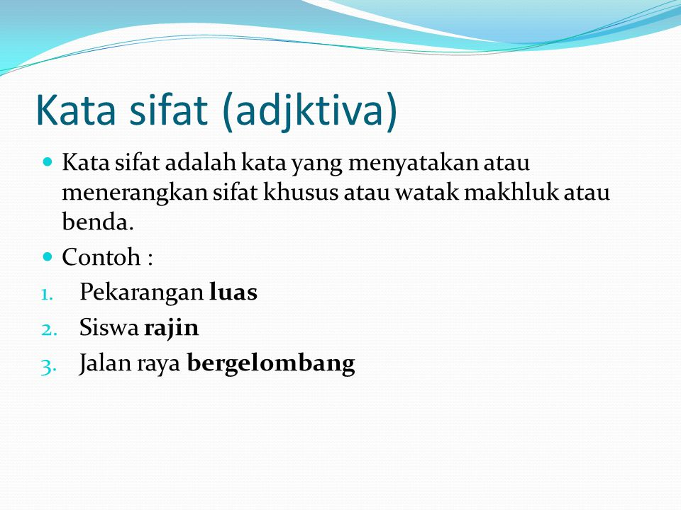 Kata sifat (adjktiva) Kata sifat adalah kata yang menyatakan atau menerangkan sifat khusus atau watak makhluk atau benda.