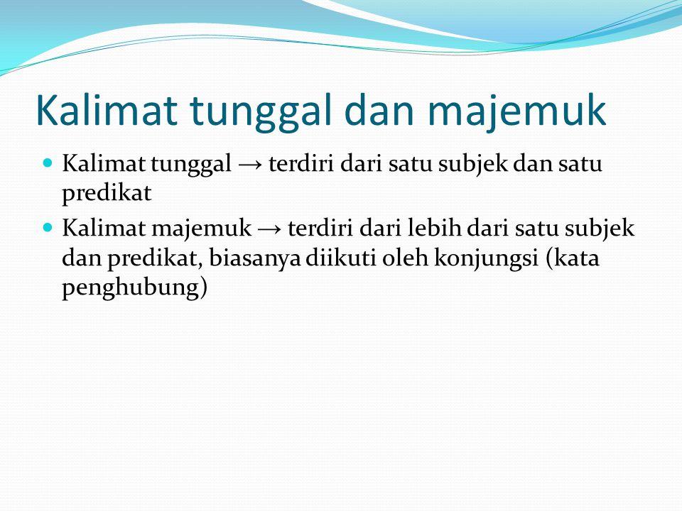 Kalimat tunggal dan majemuk Kalimat tunggal → terdiri dari satu subjek dan satu predikat Kalimat majemuk → terdiri dari lebih dari satu subjek dan predikat, biasanya diikuti oleh konjungsi (kata penghubung)