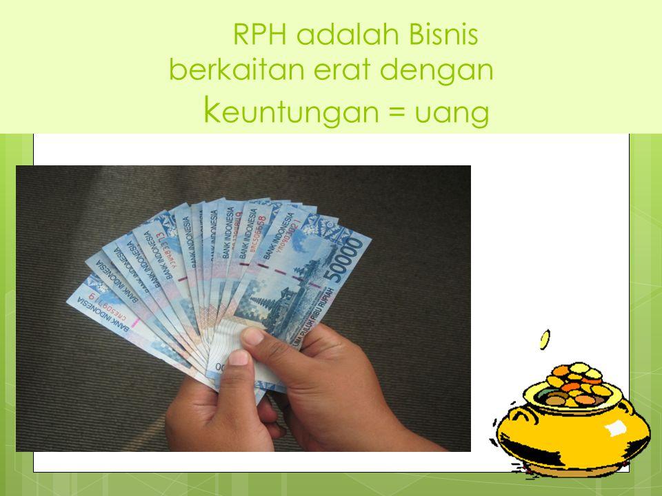 RPH adalah Bisnis berkaitan erat dengan k euntungan = uang