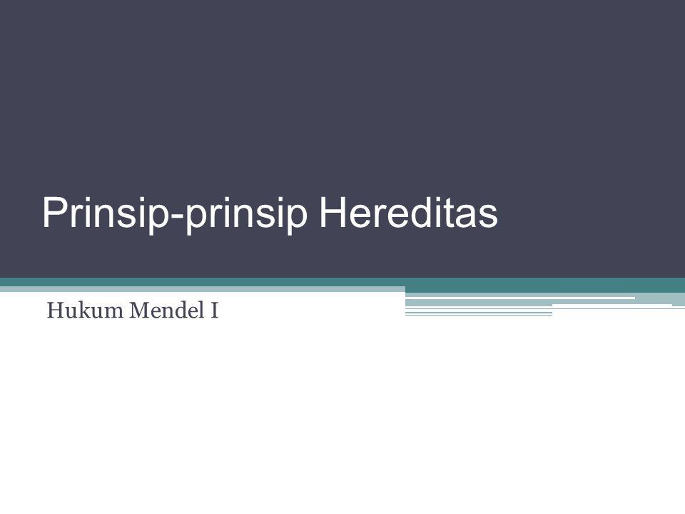 Prinsip-prinsip Hereditas Hukum Mendel I