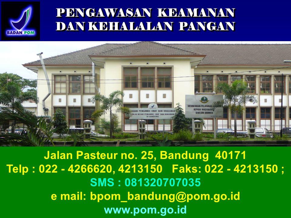 Jalan Pasteur no. 25, Bandung 40171 Telp : 022 - 4266620, 4213150 Faks: 022 - 4213150 ; SMS : 081320707035 e mail: bpom_bandung@pom.go.id www.pom.go.i