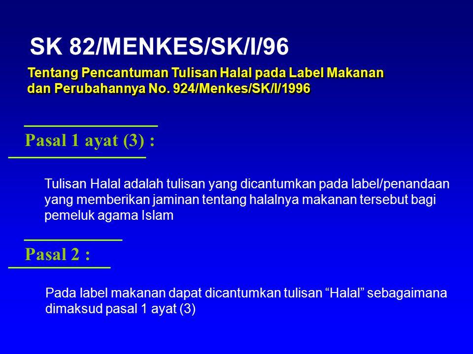 Pasal 1 ayat (3) : Tulisan Halal adalah tulisan yang dicantumkan pada label/penandaan yang memberikan jaminan tentang halalnya makanan tersebut bagi p