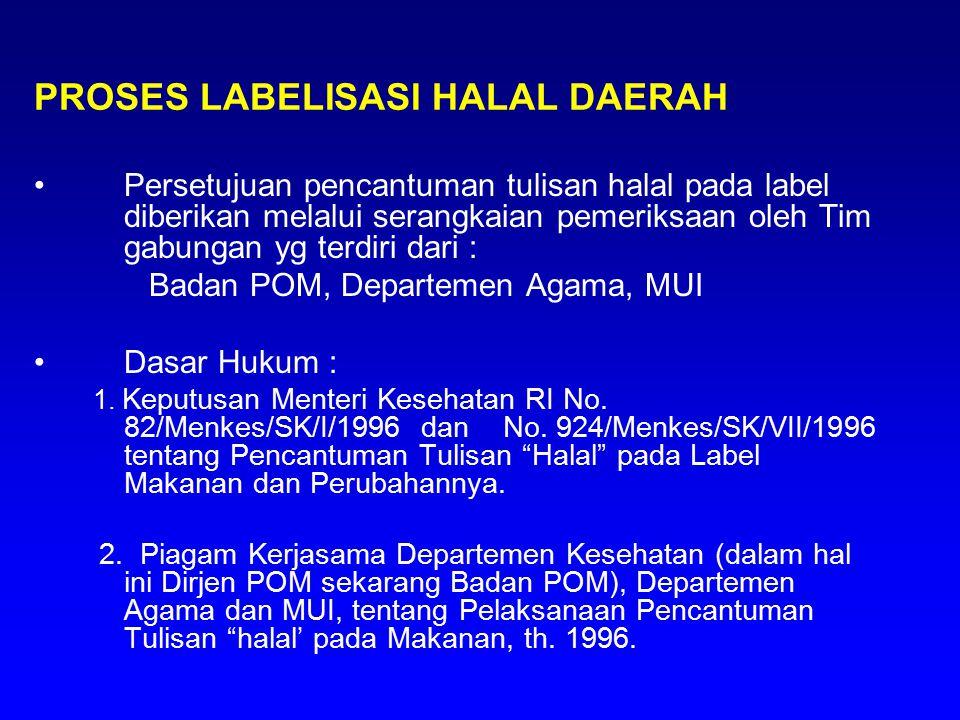 Persetujuan pencantuman tulisan halal pada label diberikan melalui serangkaian pemeriksaan oleh Tim gabungan yg terdiri dari : Badan POM, Departemen A