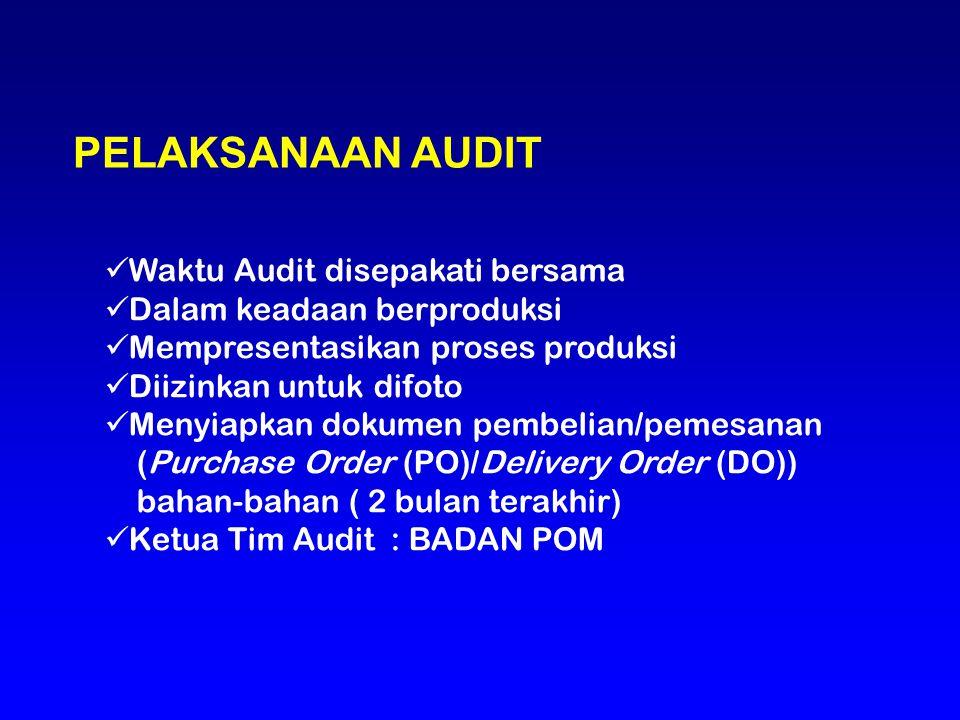 PELAKSANAAN AUDIT Waktu Audit disepakati bersama Dalam keadaan berproduksi Mempresentasikan proses produksi Diizinkan untuk difoto Menyiapkan dokumen