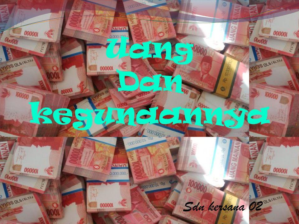 Uang Dan kegunaannya Sdn kersana 02