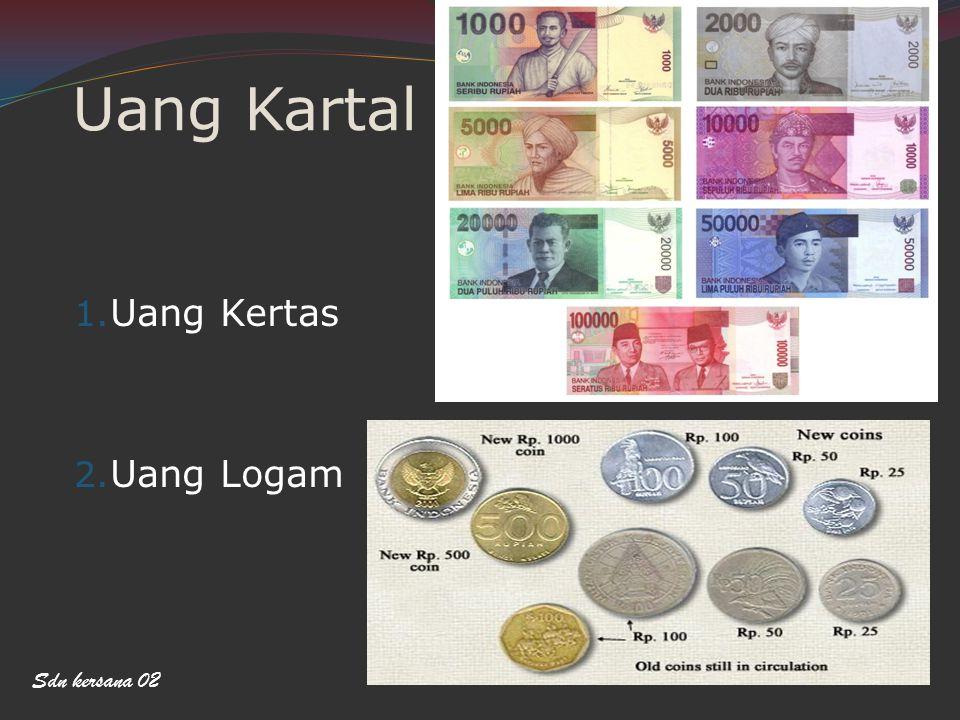 Uang Kartal 1. Uang Kertas 2. Uang Logam Sdn kersana 02
