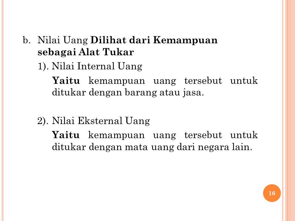 b.Nilai Uang Dilihat dari Kemampuan sebagai Alat Tukar 1).