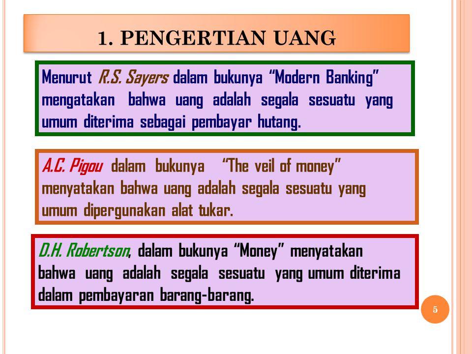 1.PENGERTIAN UANG Menurut R.S.