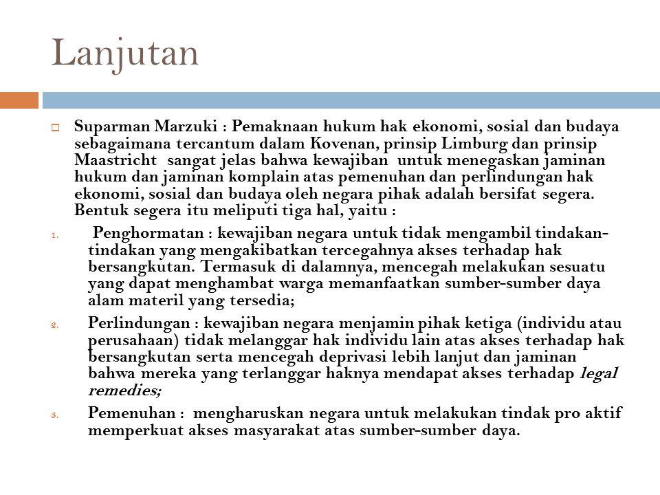 Lanjutan  Suparman Marzuki : Pemaknaan hukum hak ekonomi, sosial dan budaya sebagaimana tercantum dalam Kovenan, prinsip Limburg dan prinsip Maastric