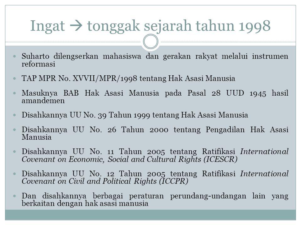 Ingat  tonggak sejarah tahun 1998 Suharto dilengserkan mahasiswa dan gerakan rakyat melalui instrumen reformasi TAP MPR No.