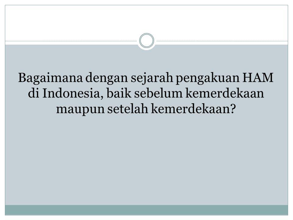 Sebelum Kemerdekaan Diisi dengan perdebatan antara Sukarno dan Supomo VS Muhammad Hatta dan Muhammad Yamin Perdebatan membesar dalam membicarakan philosofische grondslag atau staatsidee Sukarno berpandangan bahwa hak asasi manusia bersumber dari paham liberalisme dan kapitalisme.