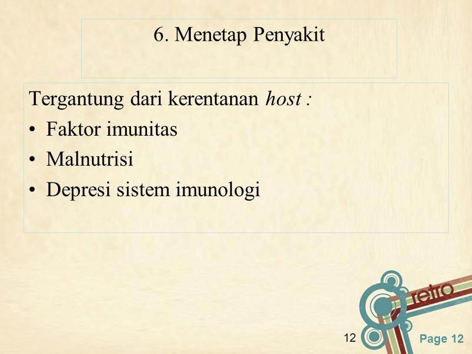 Page 12 12 6. Menetap Penyakit Tergantung dari kerentanan host : Faktor imunitas Malnutrisi Depresi sistem imunologi