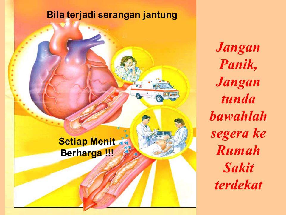 Bila terjadi serangan jantung Setiap Menit Berharga !!! Jangan Panik, Jangan tunda bawahlah segera ke Rumah Sakit terdekat