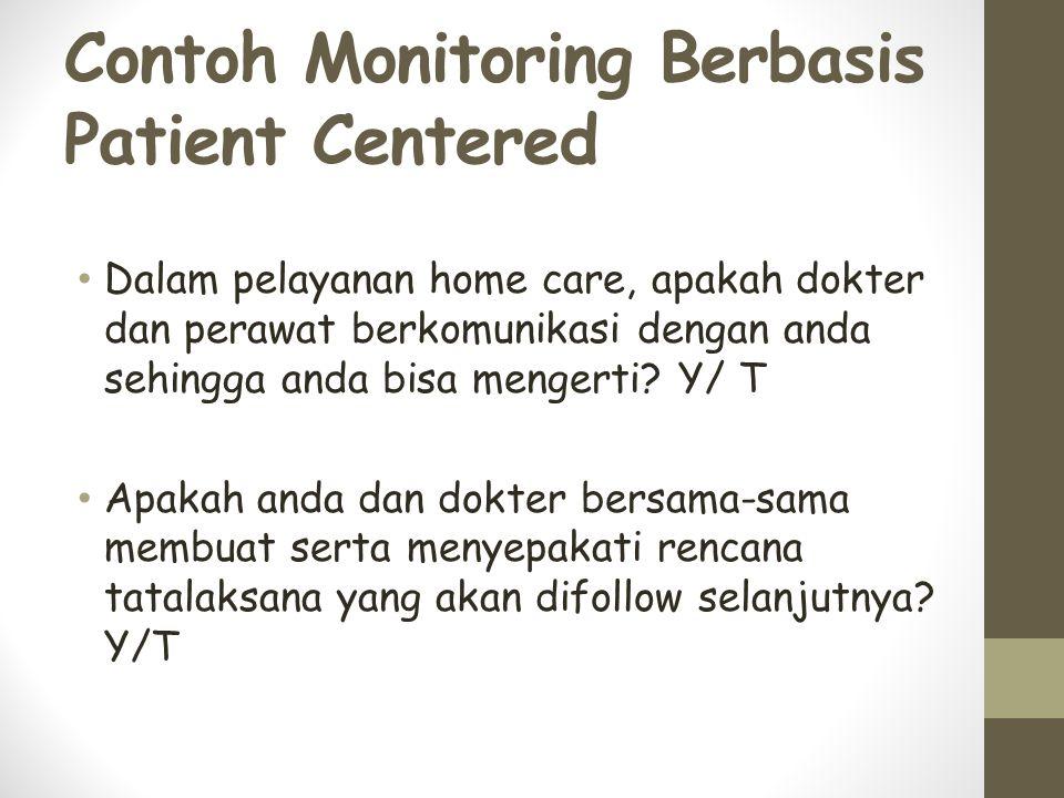 Contoh Monitoring Berbasis Patient Centered Dalam pelayanan home care, apakah dokter dan perawat berkomunikasi dengan anda sehingga anda bisa mengerti.